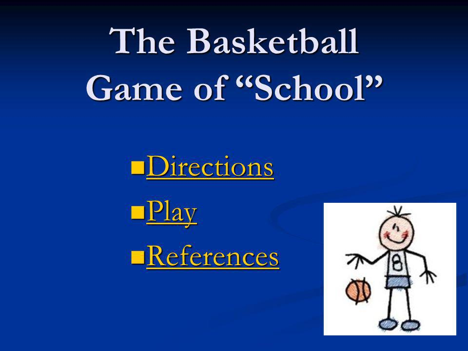 "The Basketball Game of ""School"" Directions Directions Directions Play Play Play References References References"