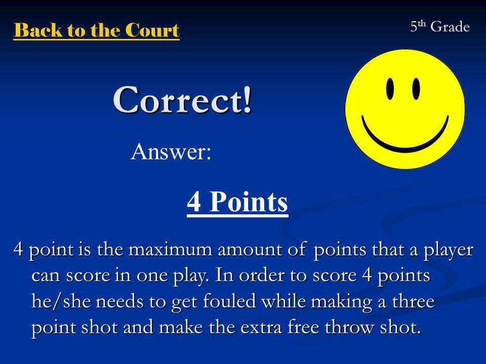 Correct! 4 point is the maximum amount of points that a player can score in one play. In order to score 4 points he/she needs to get fouled while maki