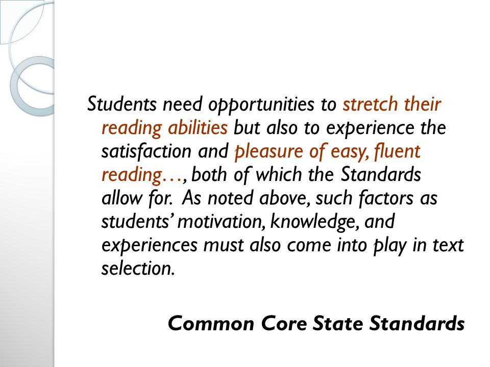Students need opportunities to stretch their reading abilities but also to experience the satisfaction and pleasure of easy, fluent reading…, both of which the Standards allow for.