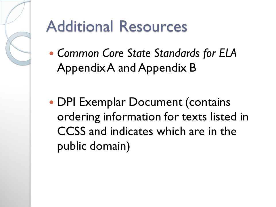 Additional Resources Common Core State Standards for ELA Appendix A and Appendix B DPI Exemplar Document (contains ordering information for texts listed in CCSS and indicates which are in the public domain)