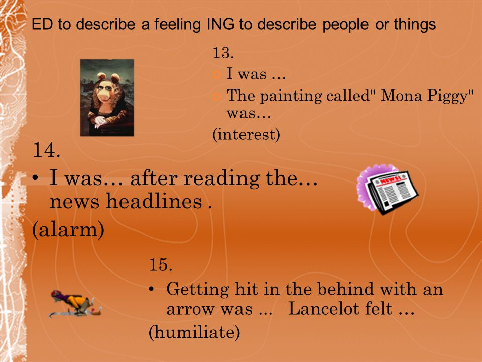 13.I was … The painting called Mona Piggy was… (interest) 14.