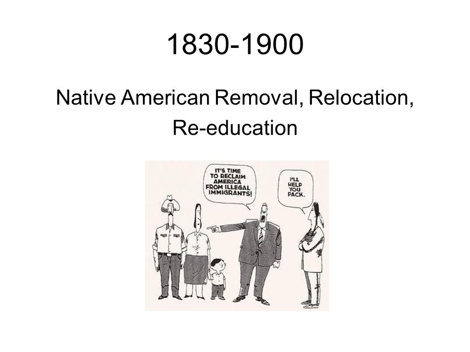 1830-1900 Native American Removal, Relocation, Re-education