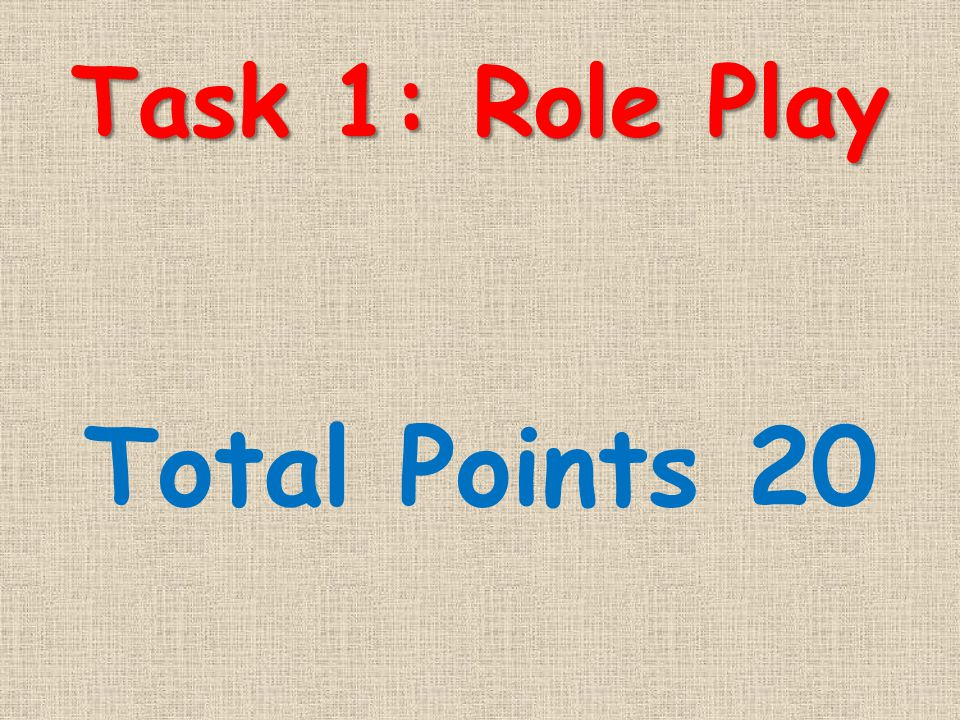 Task 1: Role Play Total Points 20