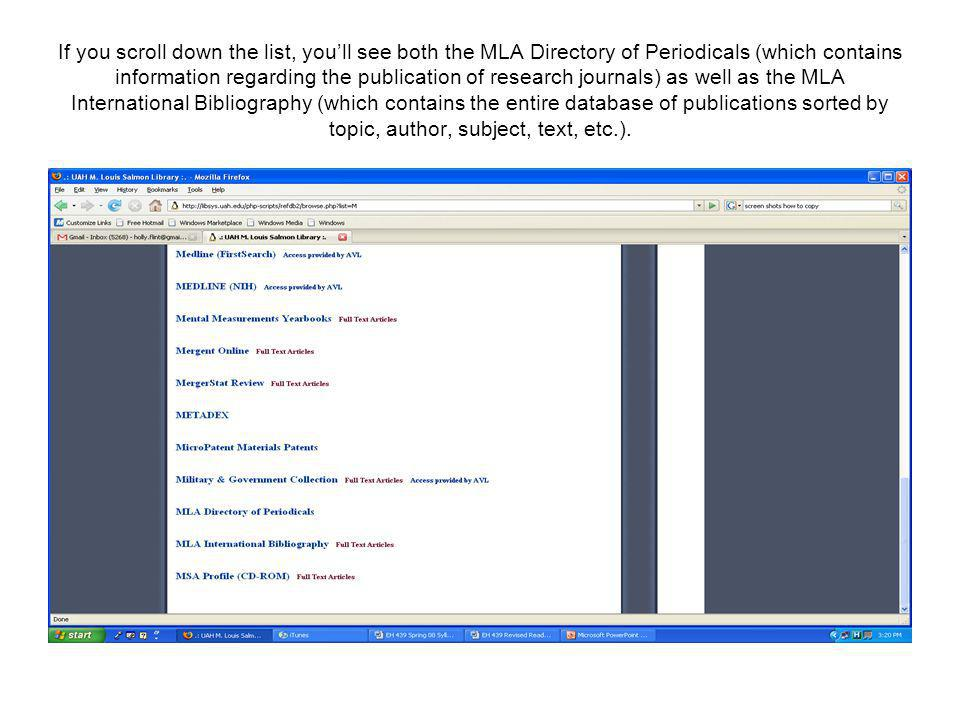 If you scroll down the list, you'll see both the MLA Directory of Periodicals (which contains information regarding the publication of research journals) as well as the MLA International Bibliography (which contains the entire database of publications sorted by topic, author, subject, text, etc.).