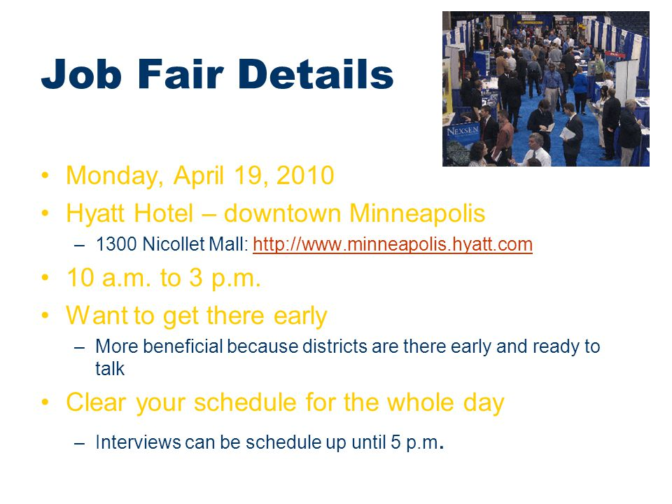 Job Fair Details Monday, April 19, 2010 Hyatt Hotel – downtown Minneapolis –1300 Nicollet Mall: http://www.minneapolis.hyatt.comhttp://www.minneapolis