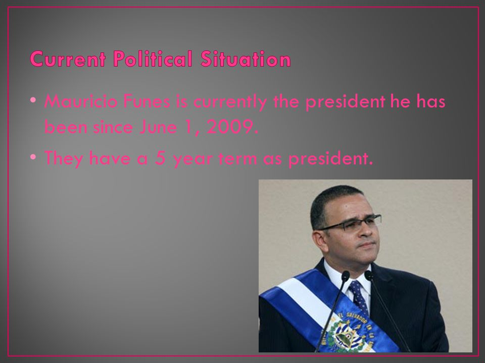 Mauricio Funes is currently the president he has been since June 1, 2009.
