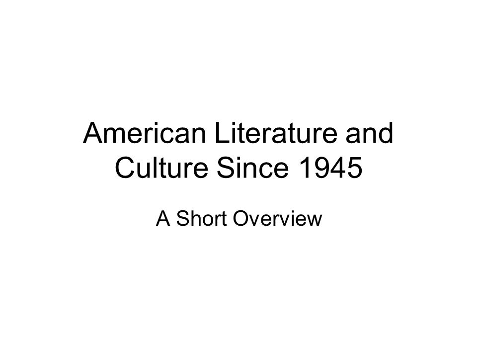 American Literature and Culture Since 1945 A Short Overview
