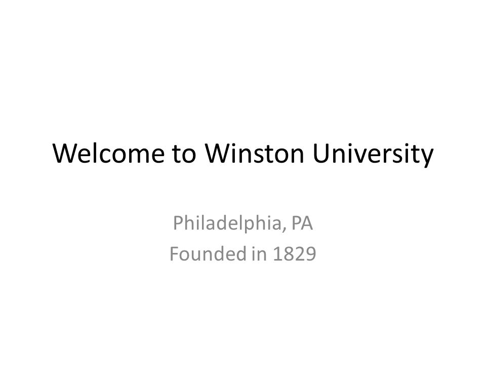 Welcome to Winston University Philadelphia, PA Founded in 1829