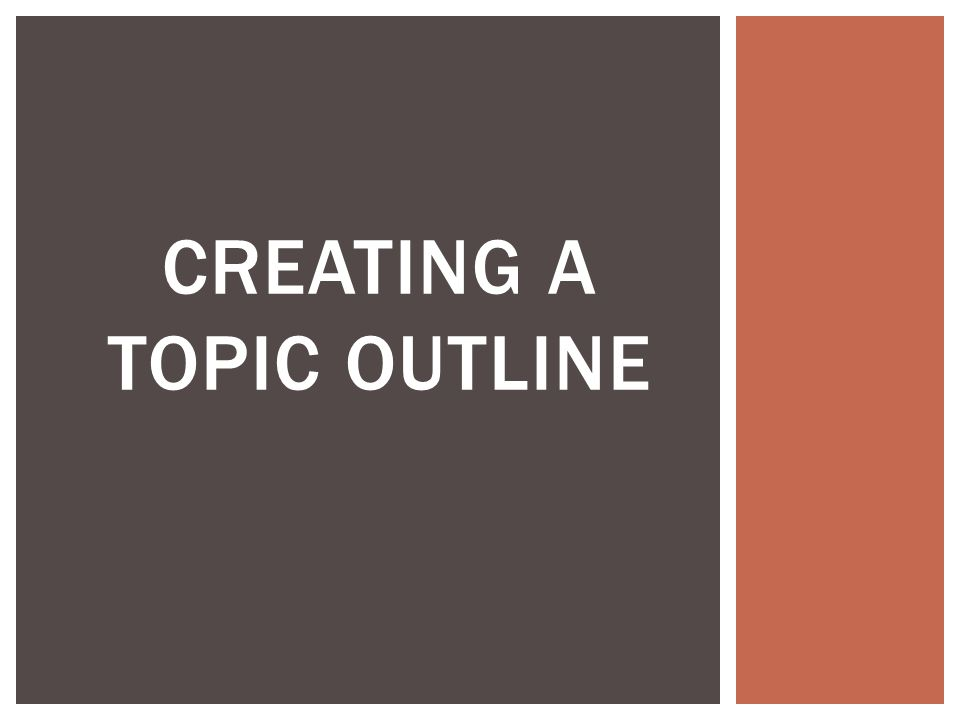 CREATING A TOPIC OUTLINE