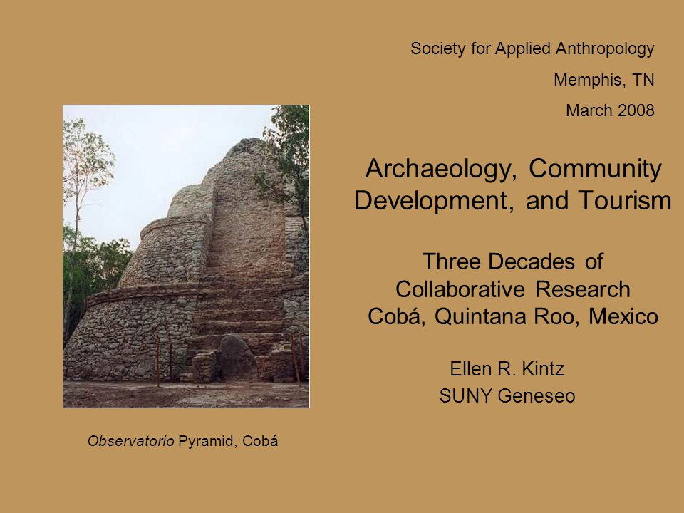 Archaeology, Community Development, and Tourism Three Decades of Collaborative Research Cobá, Quintana Roo, Mexico Ellen R.