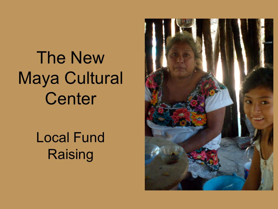 The New Maya Cultural Center Local Fund Raising