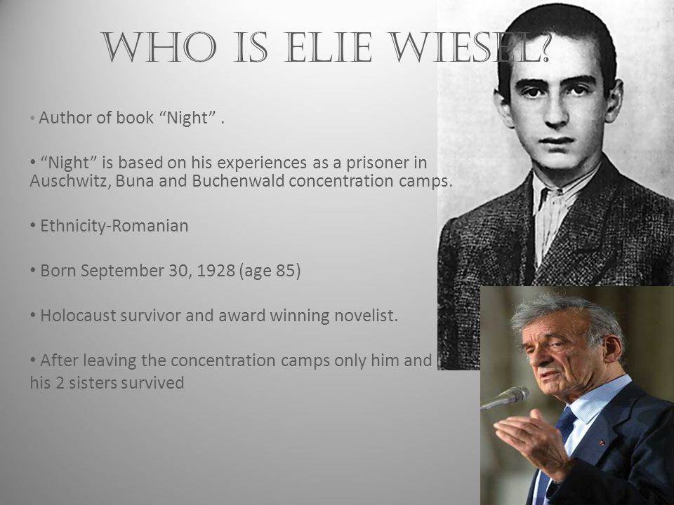 Cont' Who is Elie Wiesel in the book.15 year old Wiesel was forced into the ghetto .