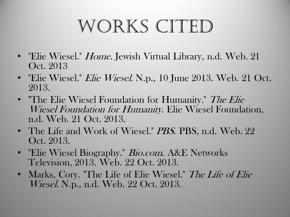 Works cited Elie Wiesel. Home. Jewish Virtual Library, n.d.