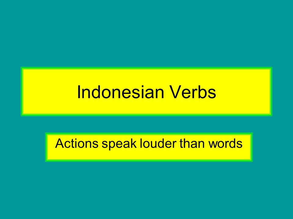 Types of Verbs in Indonesian 1.Simple verbs without affixes added to the root word 2.Verbs with the prefix ber- added to the root word 3.Verbs with the prefix me- added to the root word