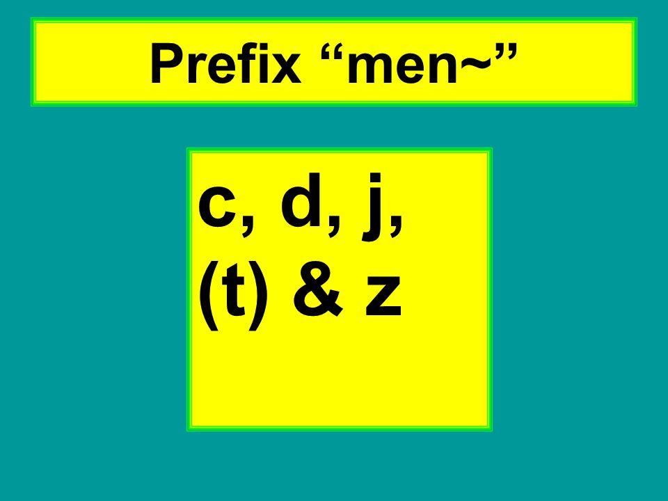 """Prefix """"men~"""" c, d, j, (t) & z"""
