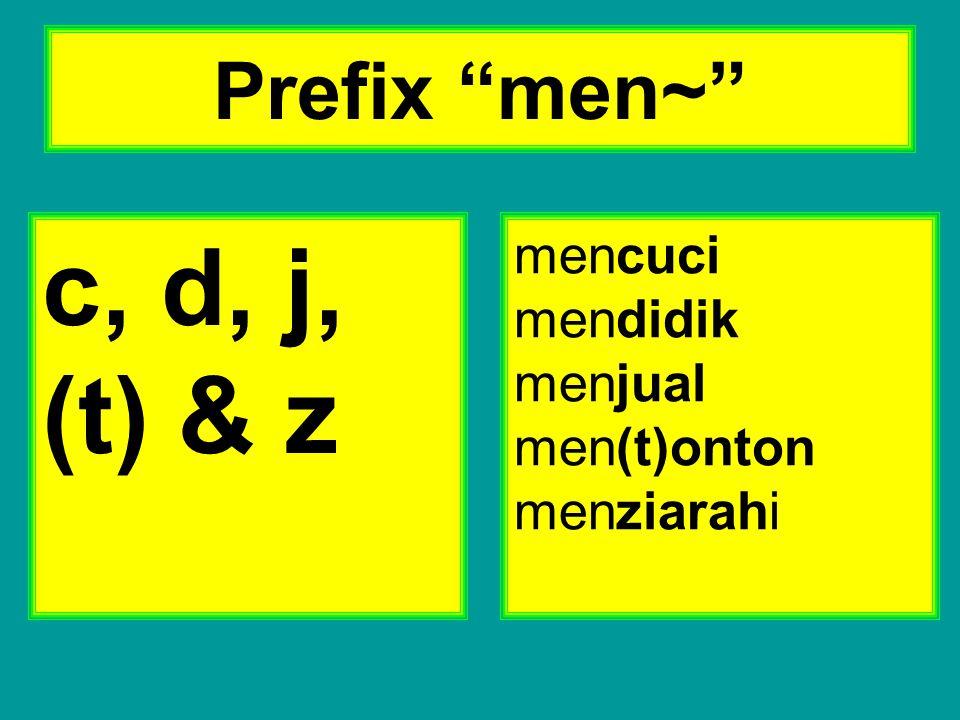 "Prefix ""men~"" c, d, j, (t) & z mencuci mendidik menjual men(t)onton menziarahi"