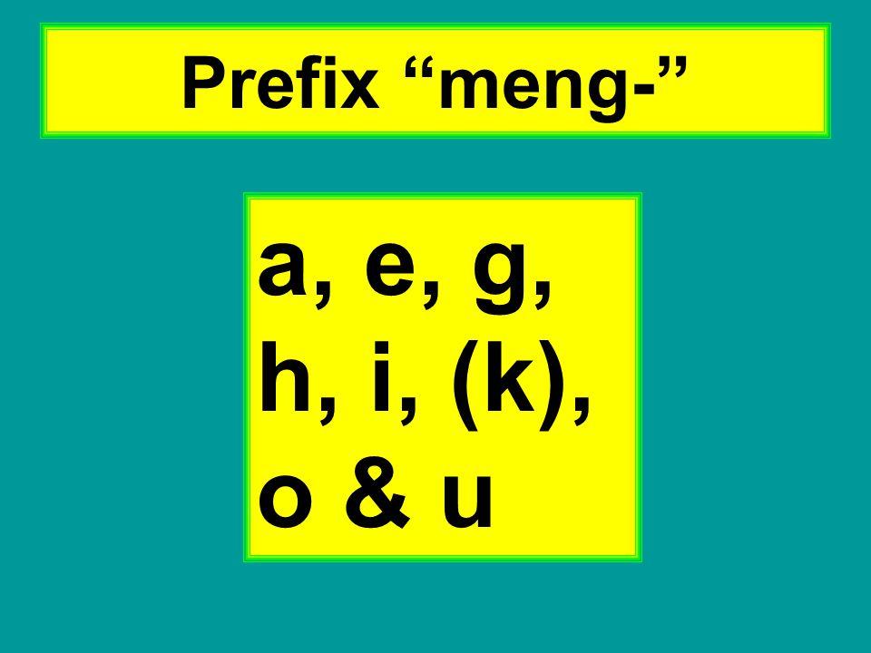 """Prefix """"meng-"""" a, e, g, h, i, (k), o & u"""