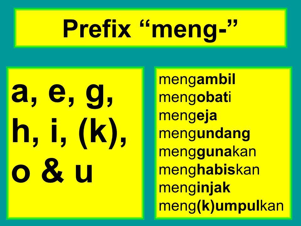 """Prefix """"meng-"""" a, e, g, h, i, (k), o & u mengambil mengobati mengeja mengundang menggunakan menghabiskan menginjak meng(k)umpulkan"""