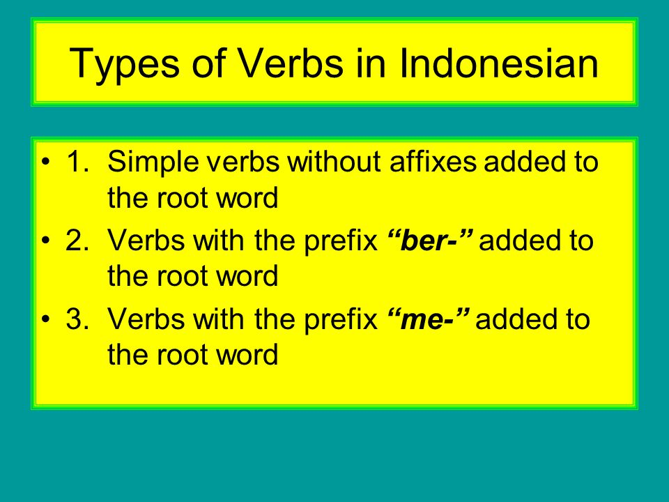 """Types of Verbs in Indonesian 1.Simple verbs without affixes added to the root word 2.Verbs with the prefix """"ber-"""" added to the root word 3.Verbs with"""