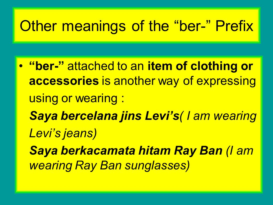 """Other meanings of the """"ber-"""" Prefix """"ber-"""" attached to an item of clothing or accessories is another way of expressing using or wearing : Saya bercela"""