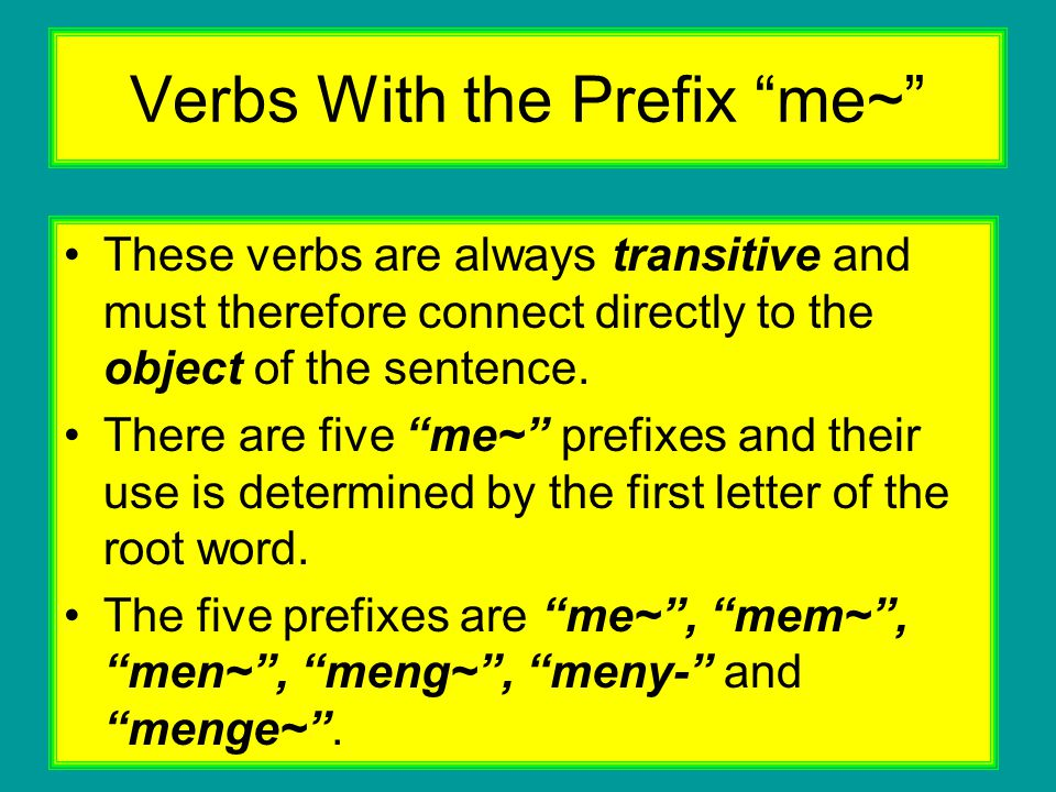 """Verbs With the Prefix """"me~"""" These verbs are always transitive and must therefore connect directly to the object of the sentence. There are five """"me~"""""""