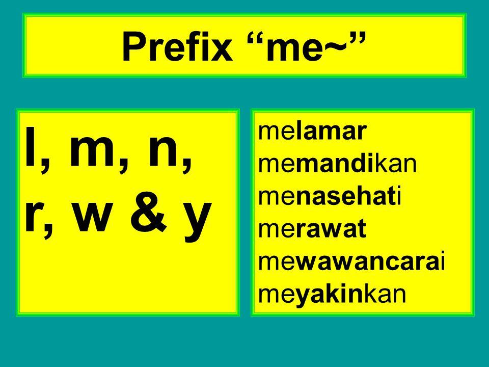 """Prefix """"me~"""" l, m, n, r, w & y melamar memandikan menasehati merawat mewawancarai meyakinkan"""