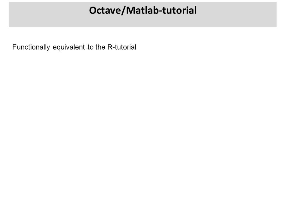 Octave/Matlab-tutorial Functionally equivalent to the R-tutorial