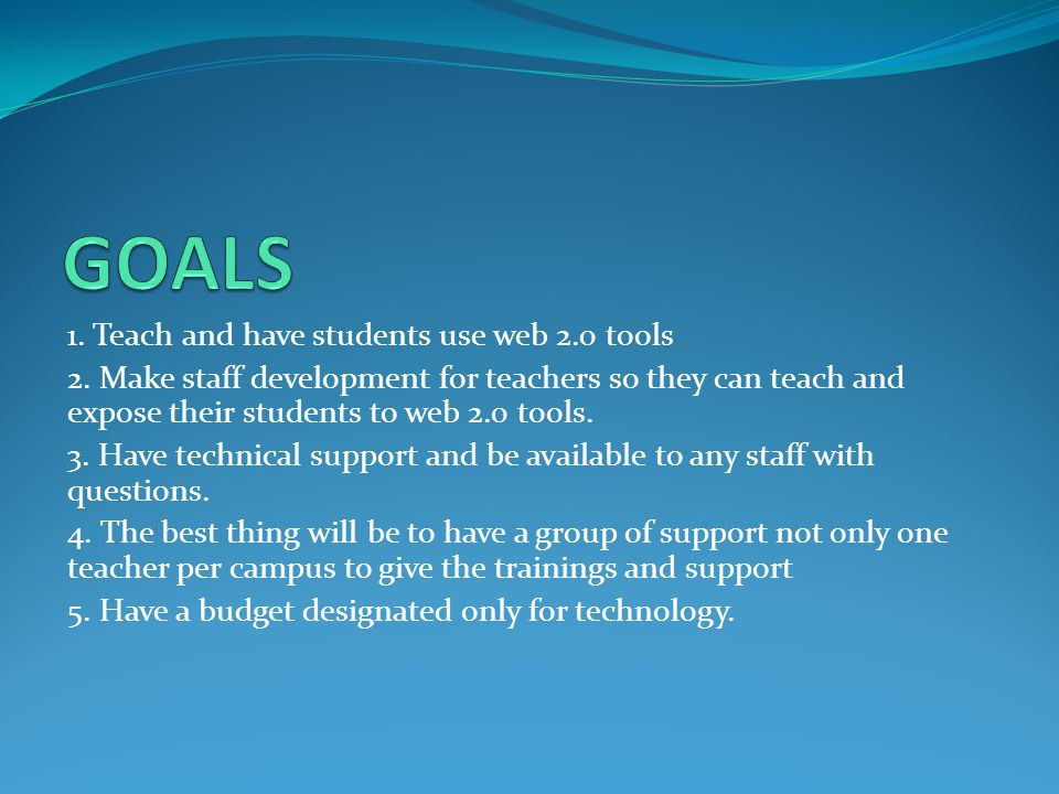1. Teach and have students use web 2.0 tools 2.