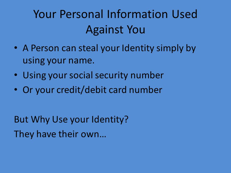 How Your Identity Is Stolen.Dumpster Diving- Looking through trash with personal information on it..Skimming-Stealing your credit/debit card number by using a storage device when processing your card..Phishing-Pretending to be a financial company and sending you spam to reveal personal information.