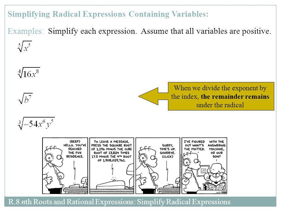 Simplifying Radical Expressions Containing Variables: Examples: Simplify each expression. Assume that all variables are positive. When we divide the e