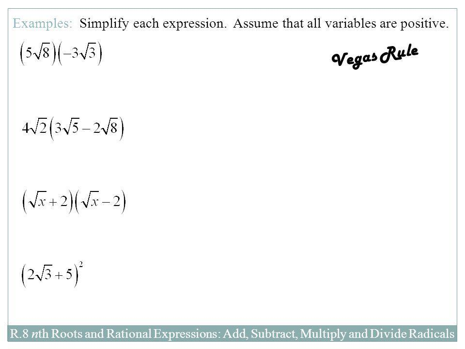 R.8 nth Roots and Rational Expressions: Add, Subtract, Multiply and Divide Radicals Examples: Simplify each expression. Assume that all variables are