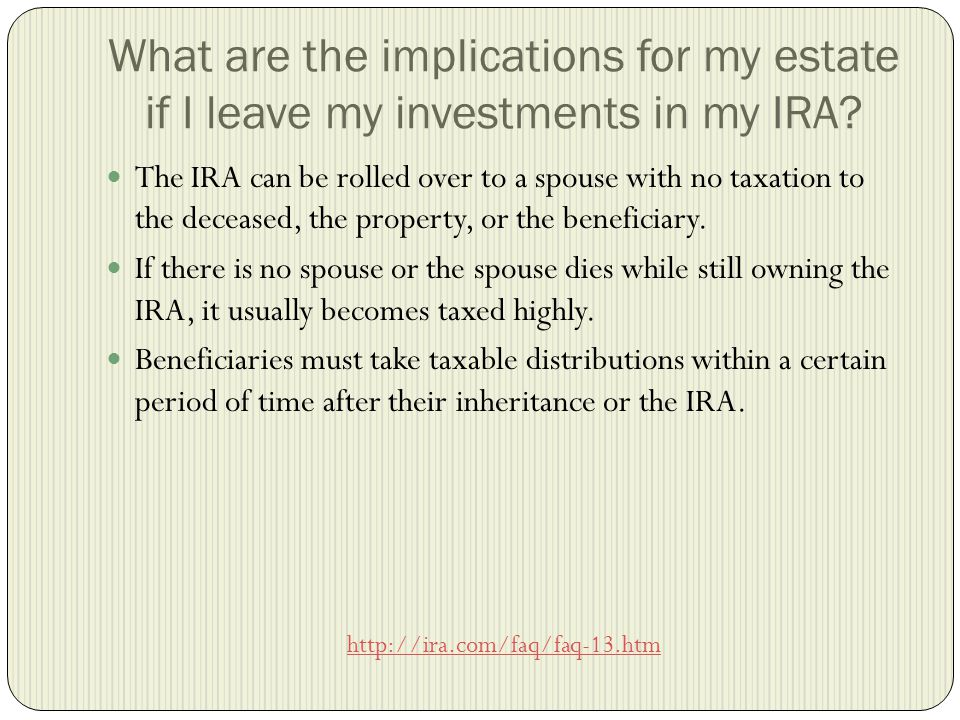 What are the implications for my estate if I leave my investments in my IRA.