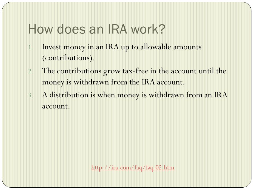 How does an IRA work. 1. Invest money in an IRA up to allowable amounts (contributions).