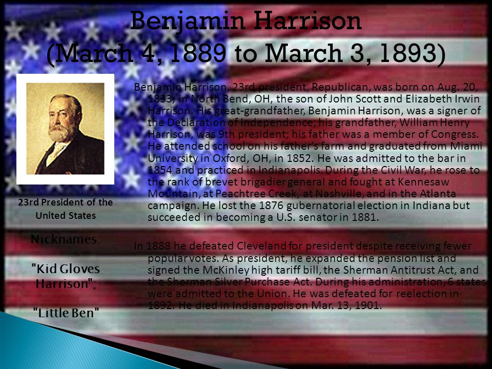 Benjamin Harrison, 23rd president, Republican, was born on Aug. 20, 1833, in North Bend, OH, the son of John Scott and Elizabeth Irwin Harrison. His g