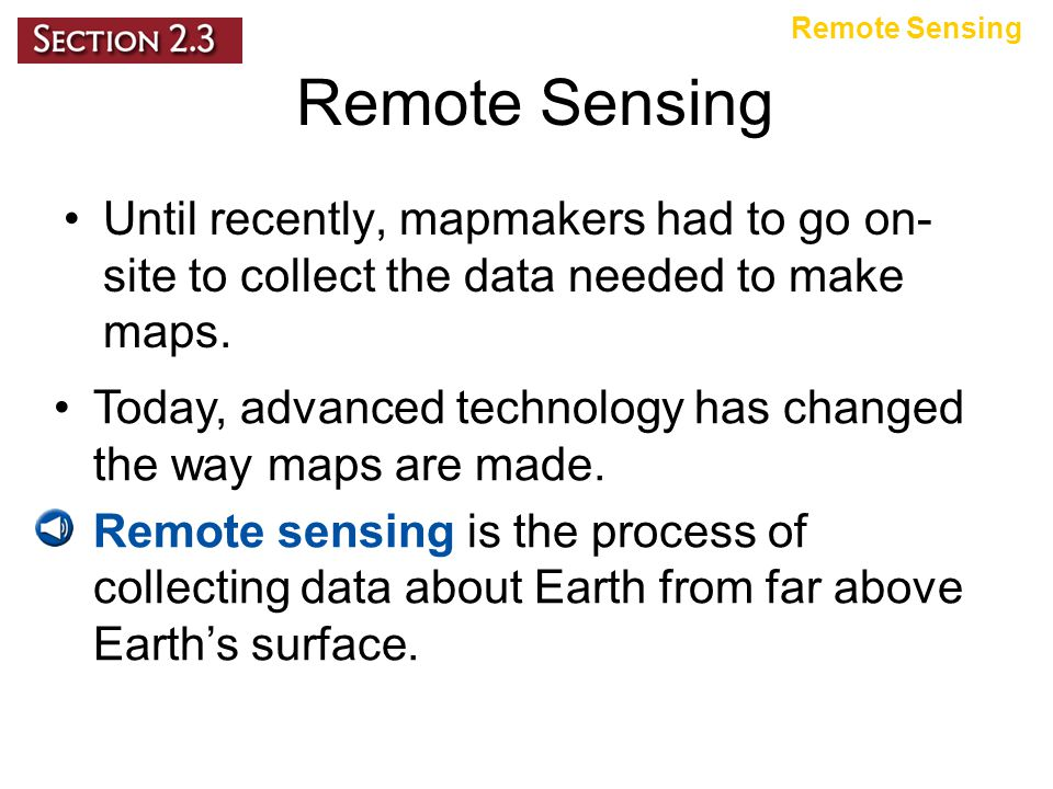 Remote Sensing Until recently, mapmakers had to go on- site to collect the data needed to make maps.