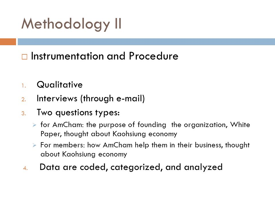  Instrumentation and Procedure 1. Qualitative 2. Interviews (through e-mail) 3. Two questions types:  for AmCham: the purpose of founding the organi