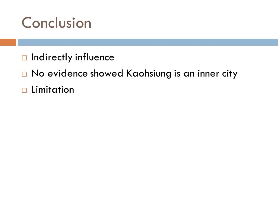 Conclusion  Indirectly influence  No evidence showed Kaohsiung is an inner city  Limitation