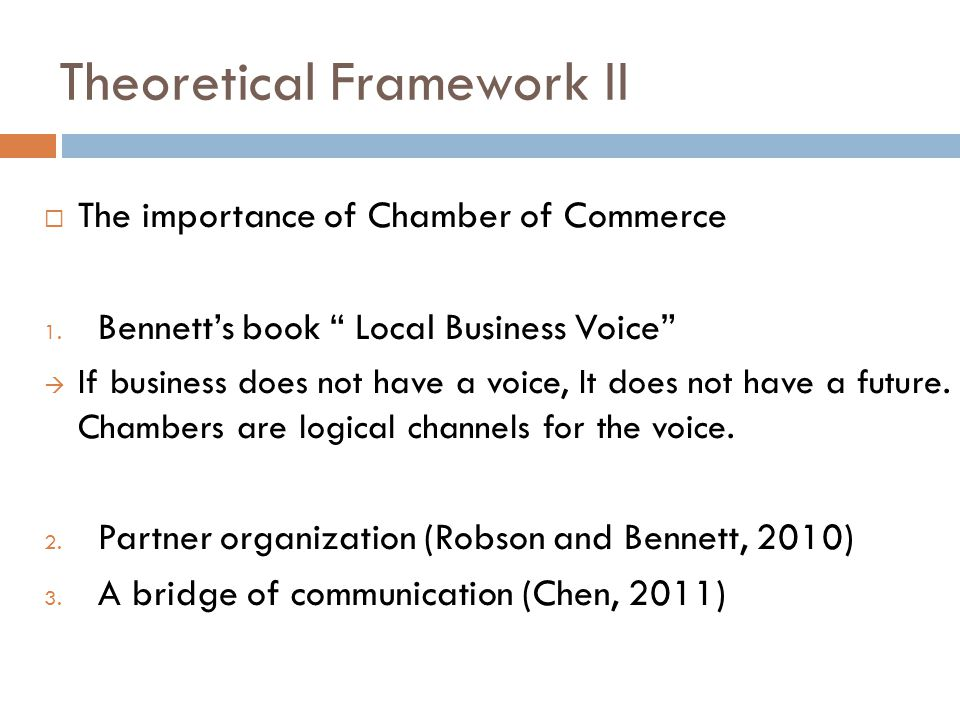 """Theoretical Framework II  The importance of Chamber of Commerce 1. Bennett's book """" Local Business Voice""""  If business does not have a voice, It doe"""