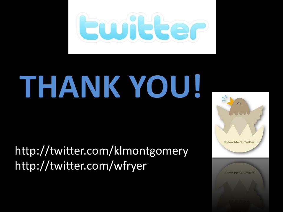 THANK YOU! http://twitter.com/klmontgomery http://twitter.com/wfryer