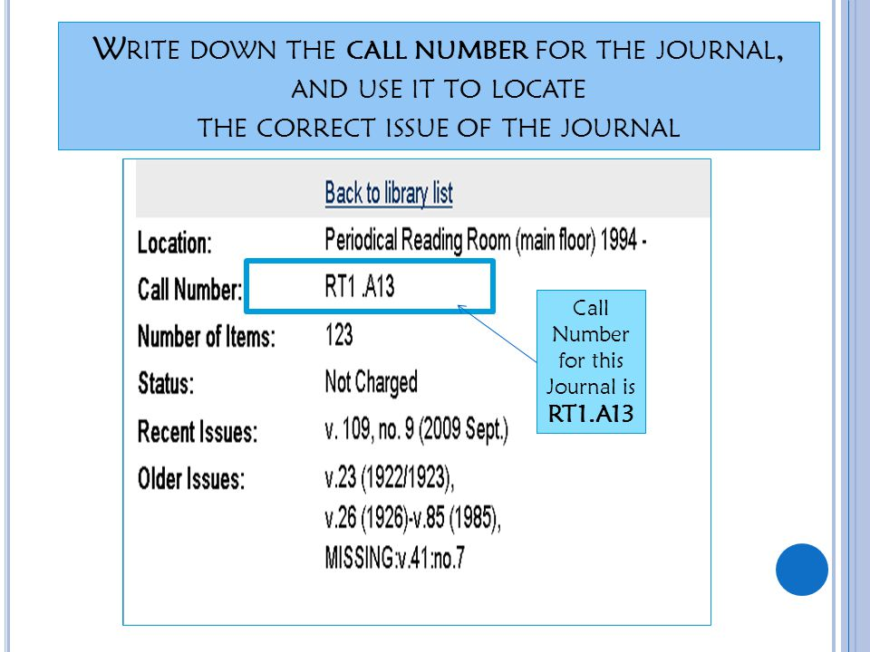 W RITE DOWN THE CALL NUMBER FOR THE JOURNAL, AND USE IT TO LOCATE THE CORRECT ISSUE OF THE JOURNAL Call Number for this Journal is RT1.A13