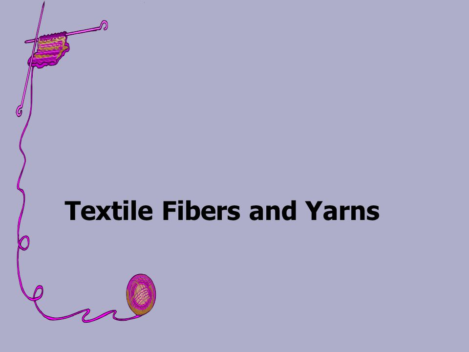 Objectives: List the main characteristics of natural and manufactured fibers Explain how fibers are marketed Summarize the role of leather and fur as primary materials in fashion Describe new fiber innovations Explain how fibers are made into yarns