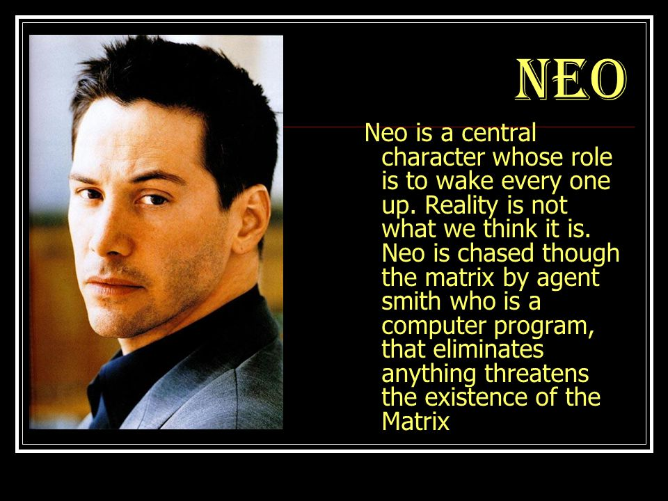NEO Neo is a central character whose role is to wake every one up.