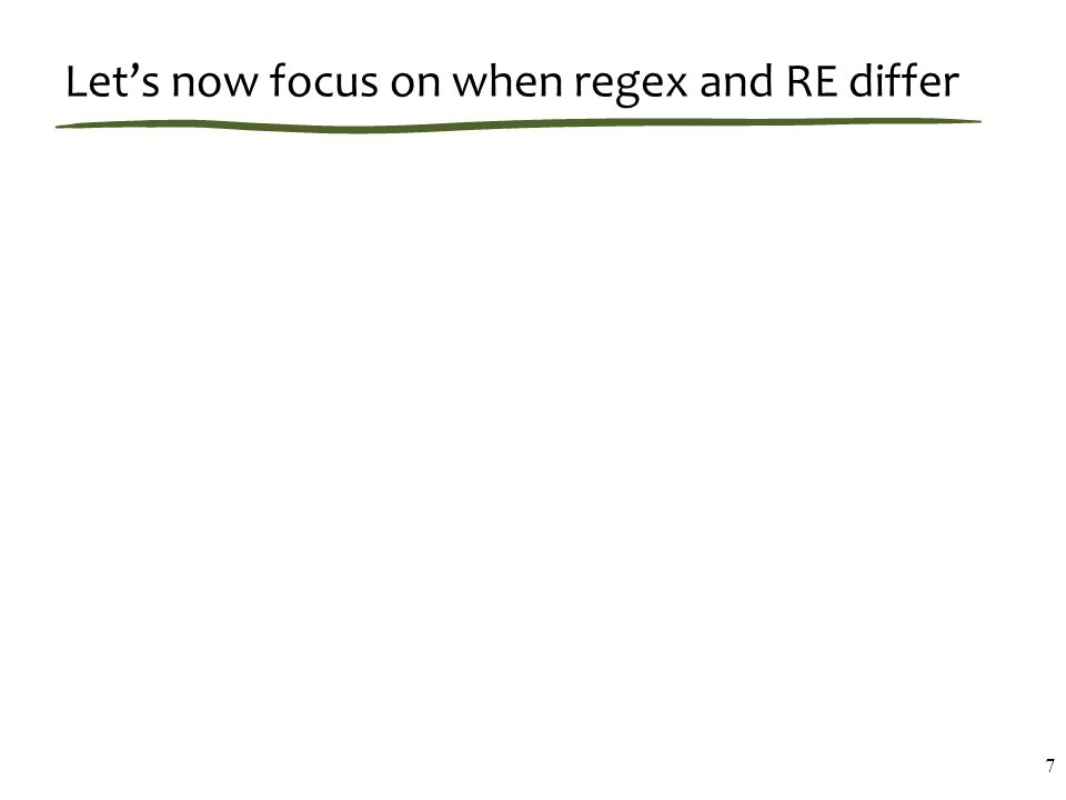 Let's now focus on when regex and RE differ 7