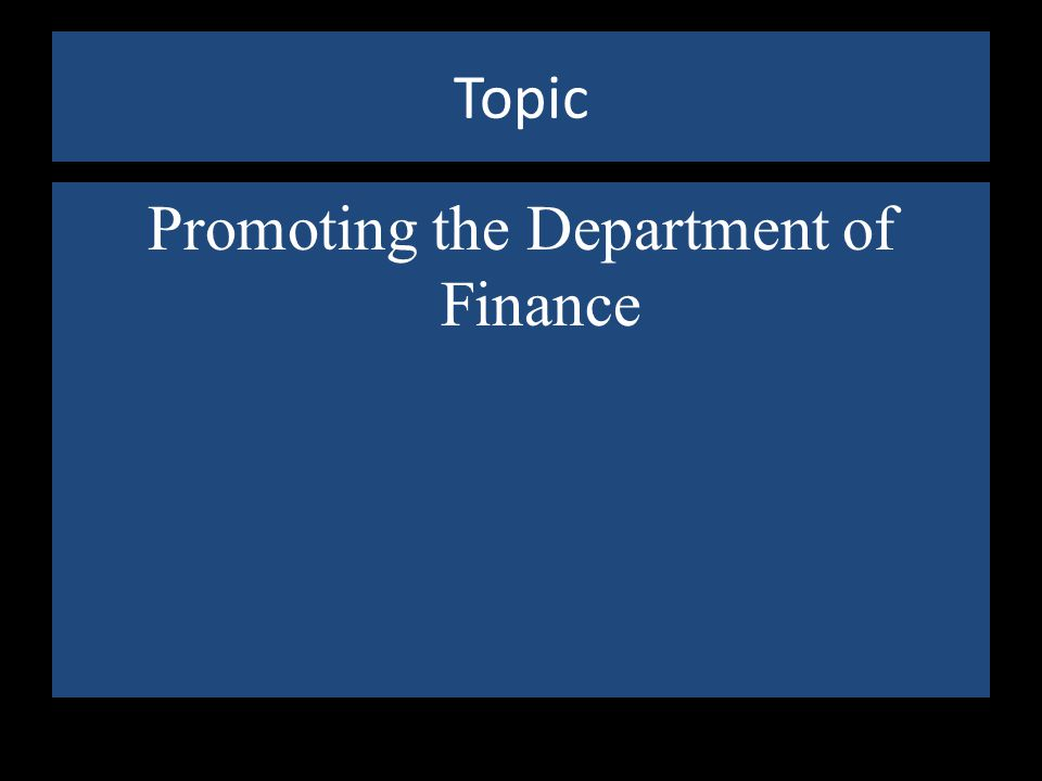 Topic Promoting the Department of Finance
