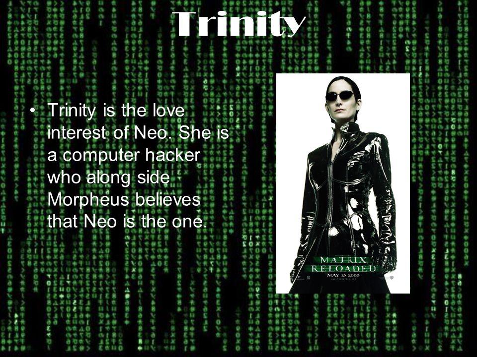 Trinity Trinity is the love interest of Neo.