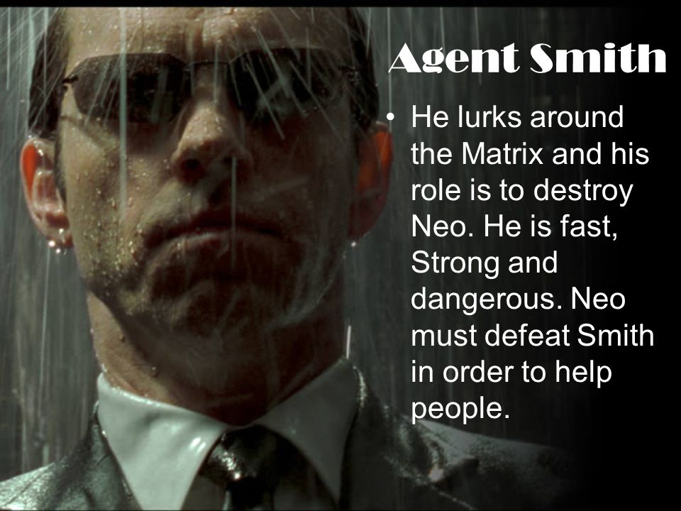 Agent Smith He lurks around the Matrix and his role is to destroy Neo.