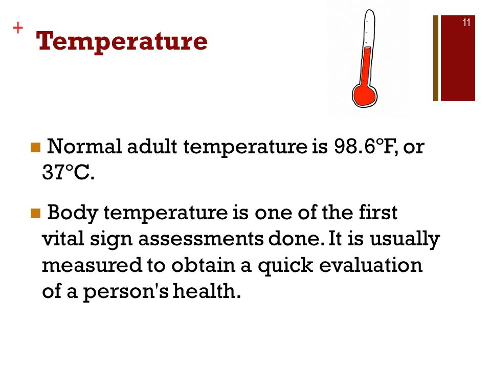 Copyright © The McGraw-Hill Companies, Inc. + Temperature Normal adult temperature is 98.6ºF, or 37ºC. Body temperature is one of the first vital sign