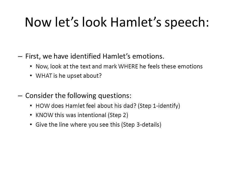 Now let's look Hamlet's speech: – First, we have identified Hamlet's emotions.