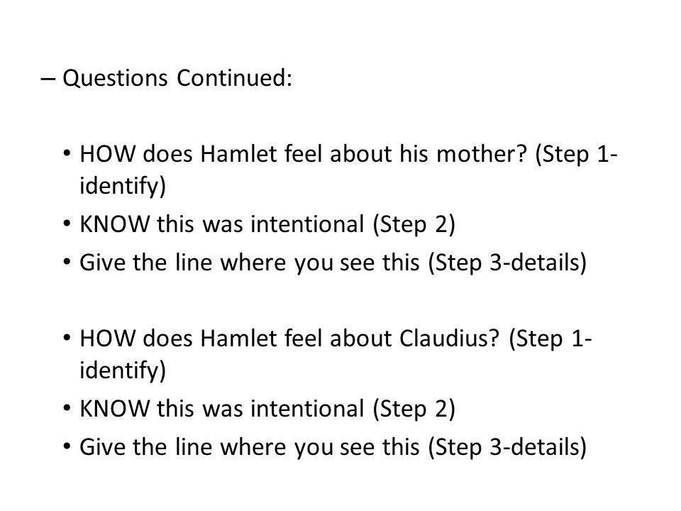– Questions Continued: HOW does Hamlet feel about his mother.