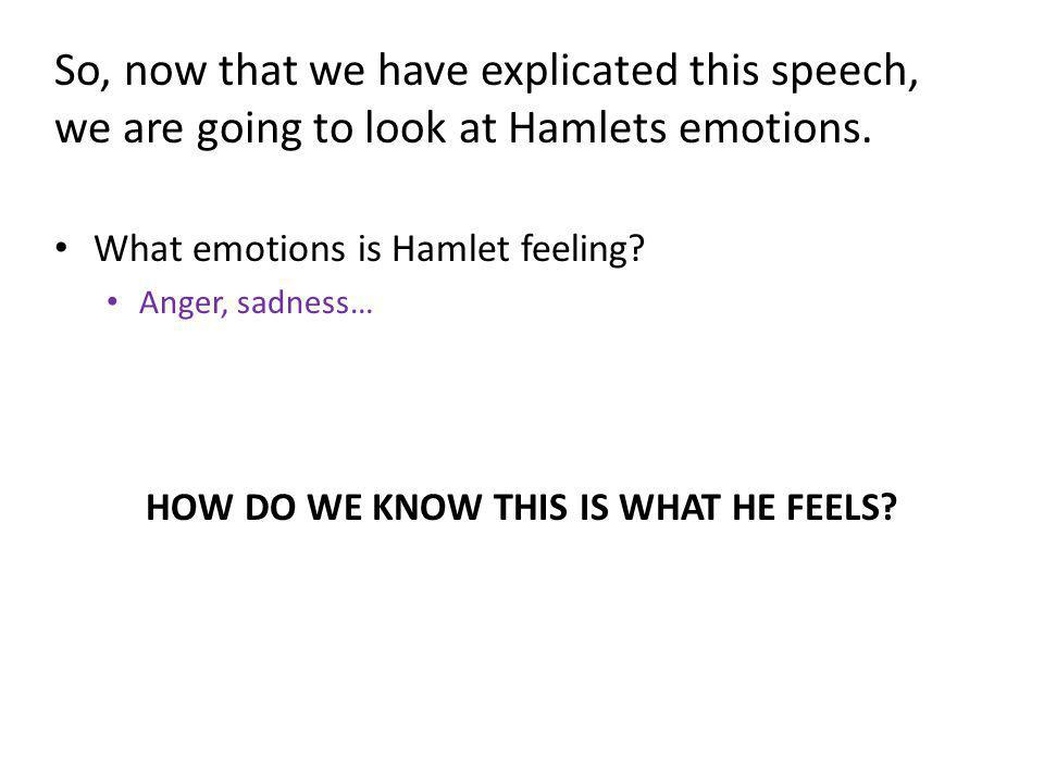 So, now that we have explicated this speech, we are going to look at Hamlets emotions.